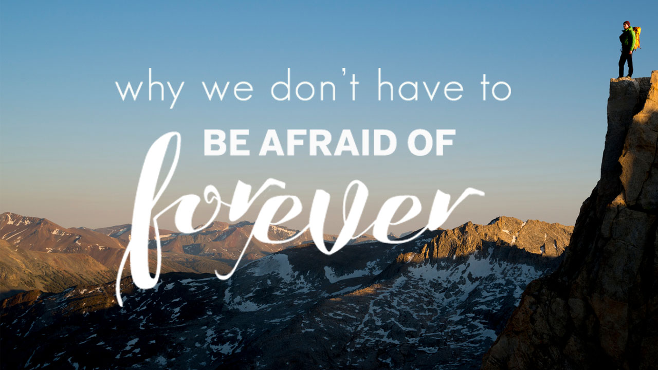 Why We Don't Have to be Afraid of Forever - Pastor Mike Focht