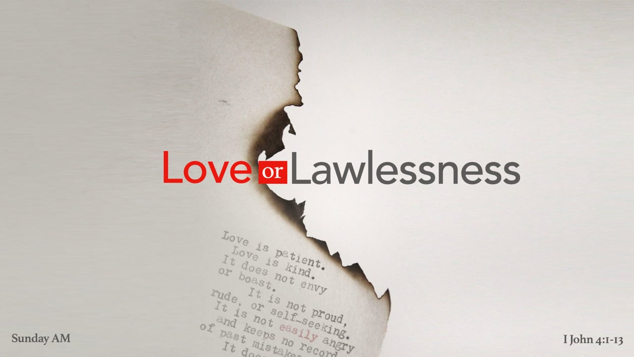 Love or Lawlessness - I John 4:1-13